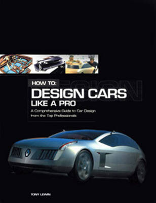 How to Design Cars Like a Pro by Tony Lewin