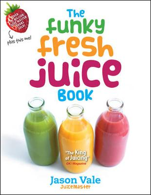 The Funky Fresh Juice Book by Jason Vale