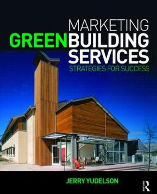 Marketing Green Building Services by Jerry Yudelson