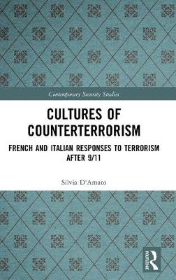 Cultures of Counterterrorism: French and Italian Responses to Terrorism after 9/11 by Silvia D'Amato