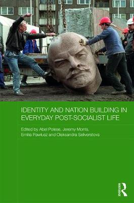 Identity and Nation Building in Everyday Post-Socialist Life by Abel Polese