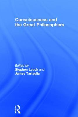 Consciousness and the Great Philosophers by Stephen Leach