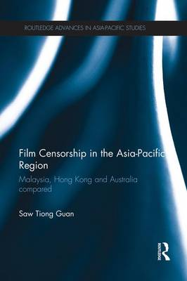Film Censorship in the Asia-Pacific Region by Saw Tiong Guan