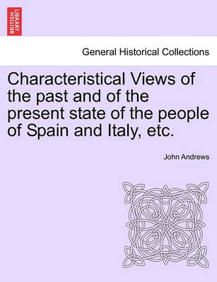 Characteristical Views of the Past and of the Present State of the People of Spain and Italy, Etc. by Visiting Fellow John Andrews