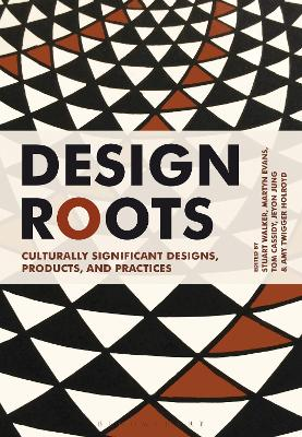 Design Roots: Culturally Significant Designs, Products and Practices by Stuart Walker