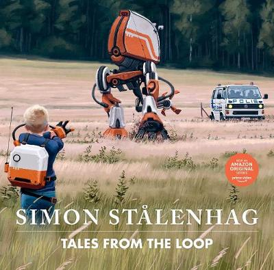 Tales from the Loop by Simon Stalenhag