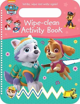 Nickelodeon PAW Patrol Wipe-Clean Activity Book: Write, Wipe and Write Again! by Parragon Books Ltd