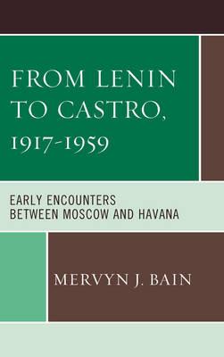 From Lenin to Castro, 1917-1959 by Mervyn J. Bain