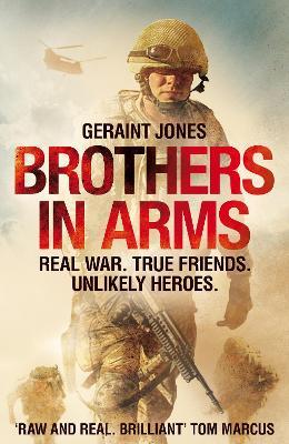 Brothers in Arms: Real War. True Friends. Unlikely Heroes. by Geraint Jones