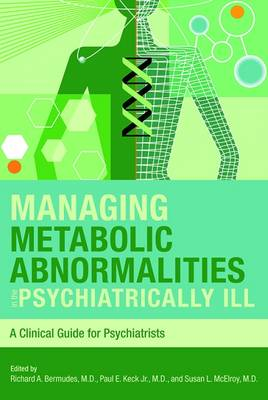 Managing Metabolic Abnormalities in the Psychiatrically Ill by Richard A. Bermudes