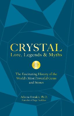 Crystal Lore, Legends & Myths: The Fascinating History of the World's Most Powerful Gems and Stones book