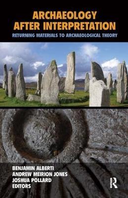 Archaeology After Interpretation by Benjamin Alberti