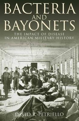 Bacteria and Bayonets by David R. Petriello