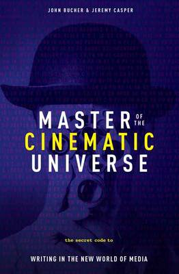 Master of the Cinematic Universe by John K Bucher