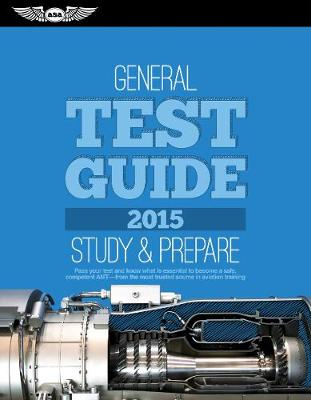 """General Test Guide 2015: The """"Fast-Track"""" to Study for and Pass the Aviation Maintenance Technician Knowledge Exam by ASA Test Prep Board"""