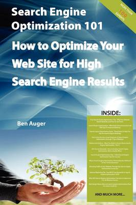 Search Engine Optimization 101 - How to Optimize Your Web Site for High Search Engine Results by Ben Auger