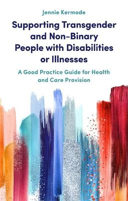 Supporting Transgender and Non-Binary People with Disabilities or Illnesses: A Good Practice Guide for Health and Care Provision book