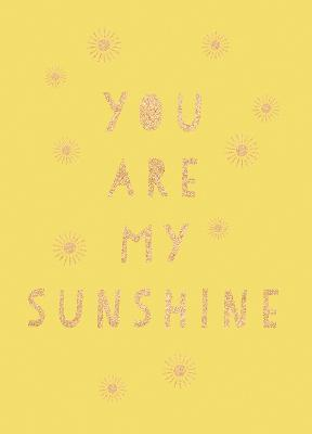 You Are My Sunshine: Uplifting Quotes for an Awesome Friend by Summersdale Publishers