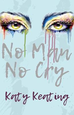No Man No Cry by Katy Keating