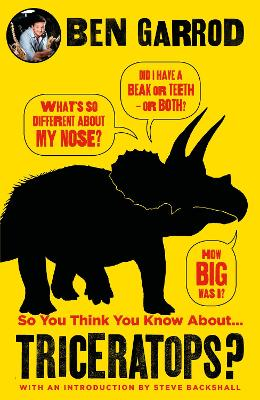 So You Think You Know About Triceratops? by Ben Garrod