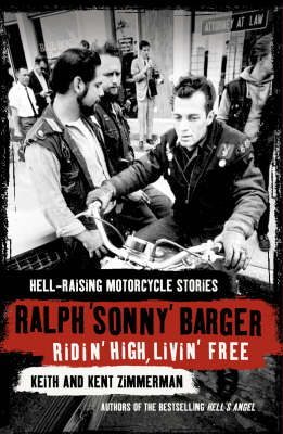 Ridin' High, Livin' Free: Hell-raising Motorcycle Stories by Sonny Barger