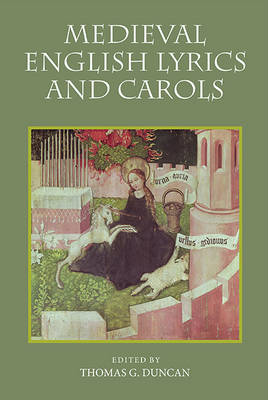 Medieval English Lyrics and Carols by Thomas G. Duncan
