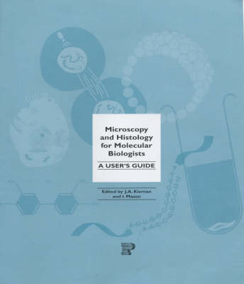 Microscopy and Histology for Biologist: A User's Guide by John A. Kiernan