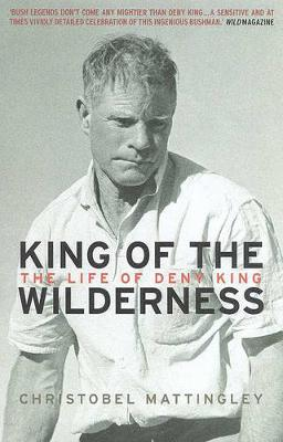 King of the Wilderness: the Life of Deny King by Christobel Mattingley