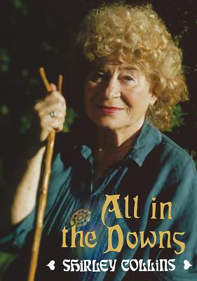All in the Downs - Reflections on Life, Landscape, and Song by Shirley Collins