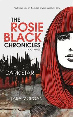 Rosie Black Chronicles, Book 3: Dark Star by Lara Morgan