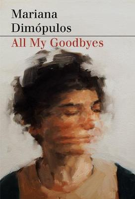 All My Goodbyes by Ms Mariana  Dimopulos