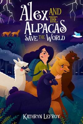 Alex and the Alpacas Save the World by Kathryn Lefroy