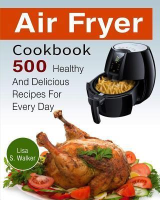 Air Fryer Cookbook by Lisa S Walker