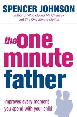The One-Minute Father by Spencer Johnson