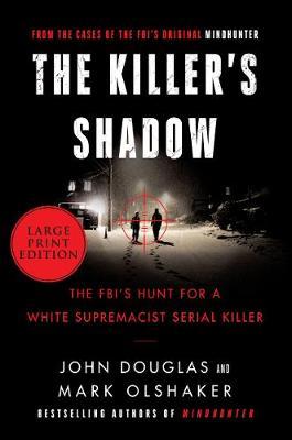 The Killer's Shadow: The FBI's Hunt For A White Supremacist Serial Killer [Large Print] by John E. Douglas