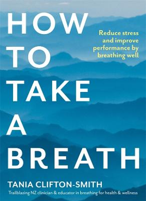 How to Take a Breath: Reduce stress and improve performance by breathing well book