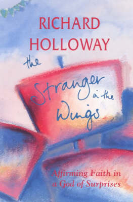 The Stranger in the Wings: Affirming Faith in a God of Surprises by Richard Holloway