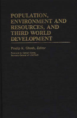 Population, Environment and Resources, and Third World Development by Pradip K. Ghosh