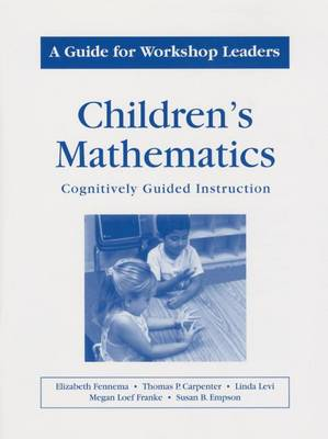 Childrens Mathematics/A Guide for Workshop Leaders by Thomas P Carpenter