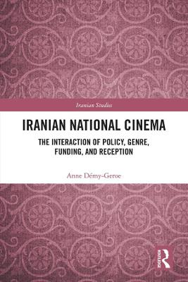 Iranian National Cinema: The Interaction of Policy, Genre, Funding and Reception book