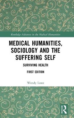 Medical Humanities, Sociology and the Suffering Self: Surviving Health book