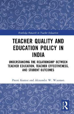 Teacher Quality and Education Policy in India: Understanding the Relationship Between Teacher Education, Teacher Effectiveness, and Student Outcomes book
