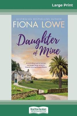 Daughter of Mine (16pt Large Print Edition) by Fiona Lowe