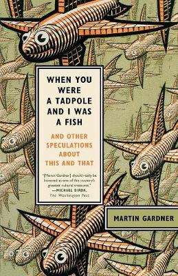 When You Were a Tadpole and I Was a Fish by Martin Gardner
