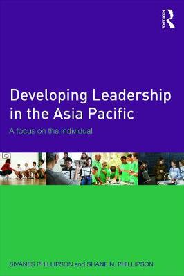 Developing Leadership in the Asia Pacific by Sivanes Phillipson