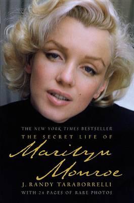 Secret Life of Marilyn Monroe by J Randy Taraborrelli