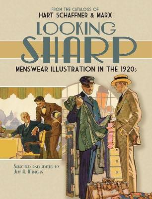 Looking Sharp: Menswear Illustration in the 1920s from the Catalogs of Hart Schaffner & Marx by Jeff Menges