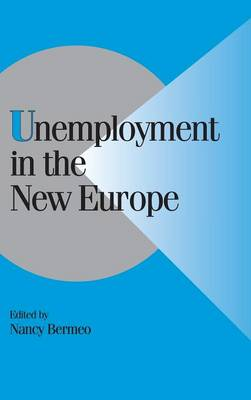 Unemployment in the New Europe by Nancy Bermeo