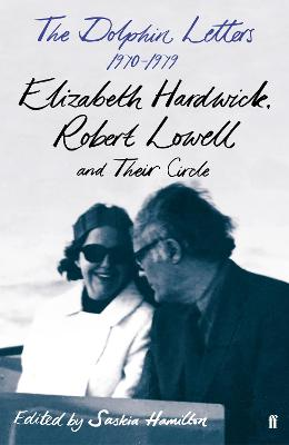 The Dolphin Letters, 1970-1979: Elizabeth Hardwick, Robert Lowell and Their Circle by Elizabeth Hardwick