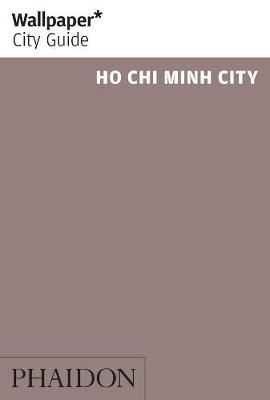 Wallpaper* City Guide Ho Chi Minh by Wallpaper*